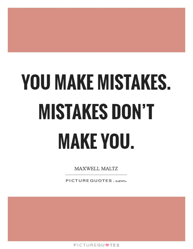 You make mistakes. Mistakes don't make you Picture Quote #1