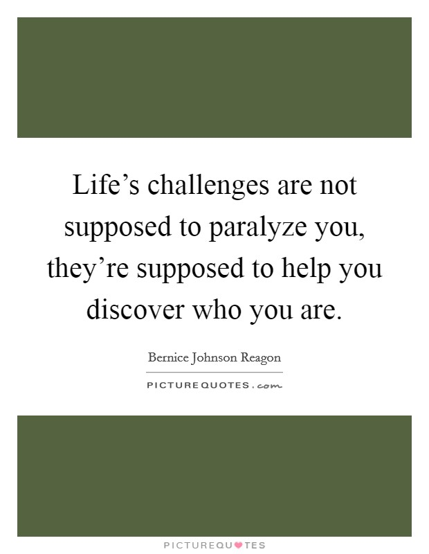 Life's challenges are not supposed to paralyze you, they're supposed to help you discover who you are Picture Quote #1