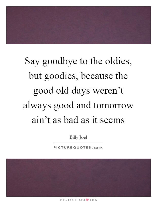 Oldies Quotes Oldies Sayings Oldies Picture Quotes
