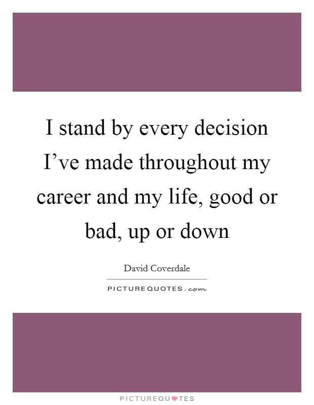 I stand by every decision I've made throughout my career and my life, good or bad, up or down Picture Quote #1