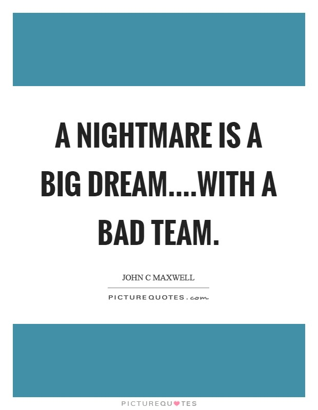 A nightmare is a big dream....with a bad team Picture Quote #1