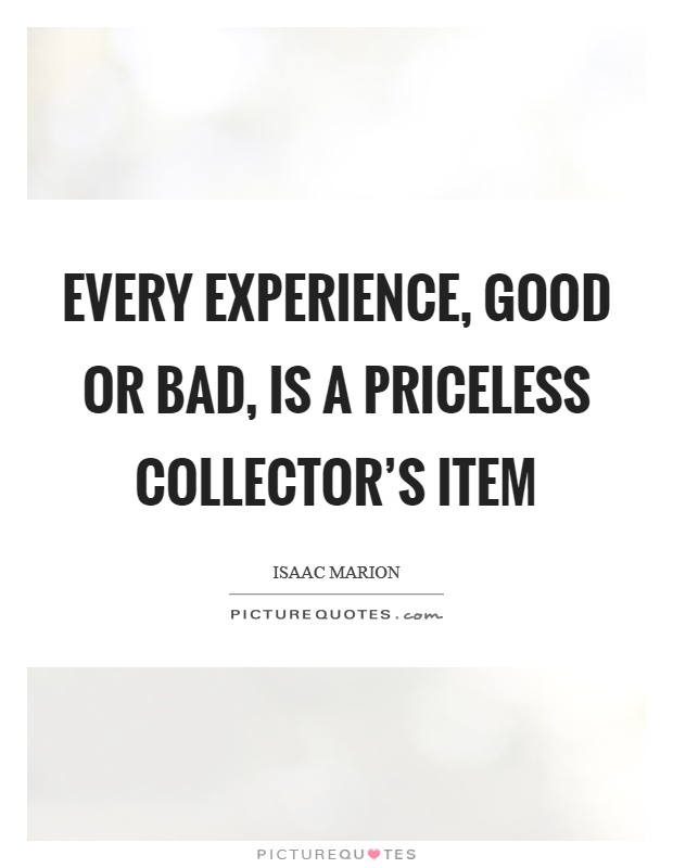 Every experience, good or bad, is a priceless collector's item Picture Quote #1