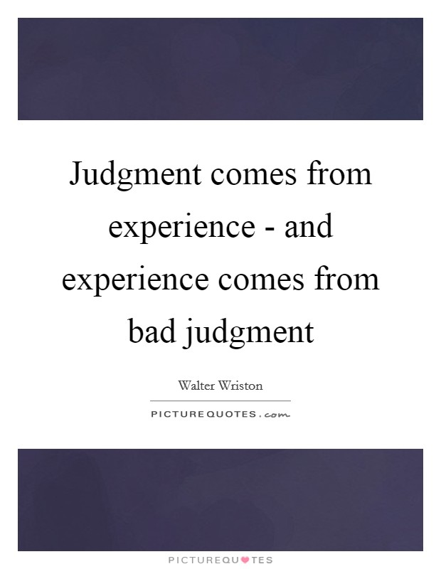 Judgment comes from experience - and experience comes from bad judgment Picture Quote #1