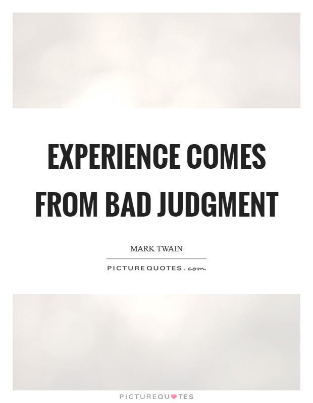 Experience comes from bad judgment Picture Quote #1