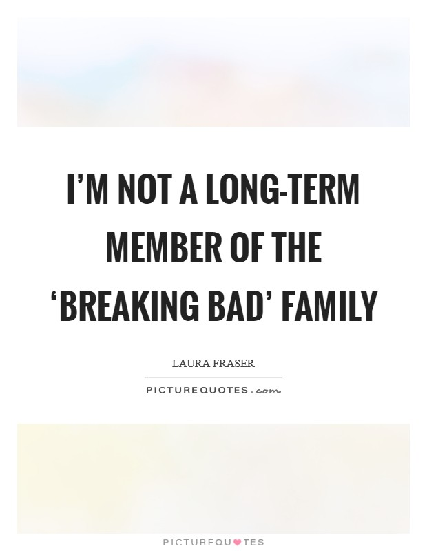 I'm not a long-term member of the 'Breaking Bad' family Picture Quote #1
