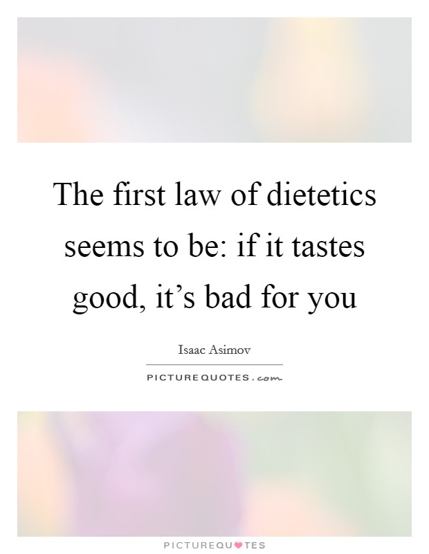 The first law of dietetics seems to be: if it tastes good, it's bad for you Picture Quote #1