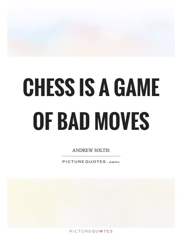 Chess is a game of bad moves Picture Quote #1