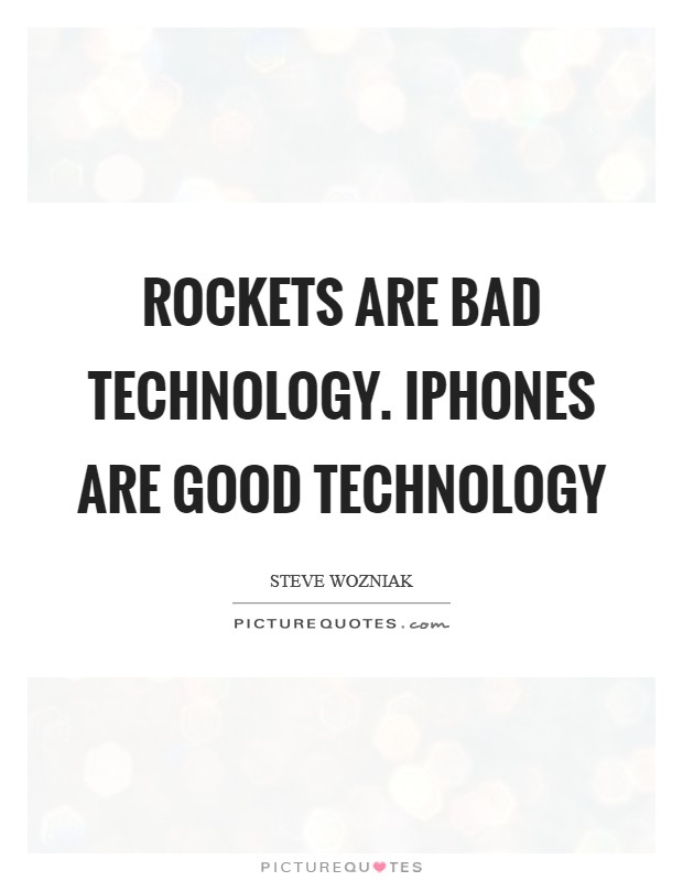 Rockets are bad technology. iPhones are good technology Picture Quote #1