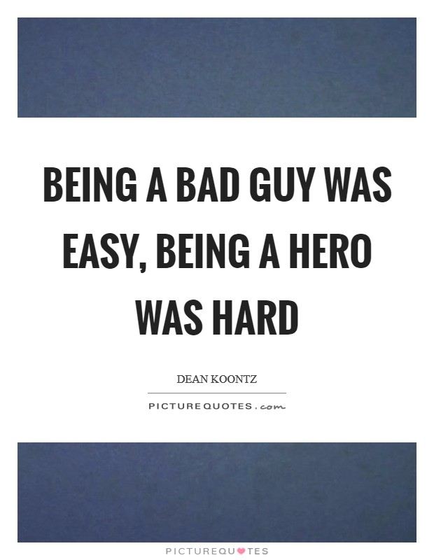 Being a bad guy was easy, being a hero was hard Picture Quote #1