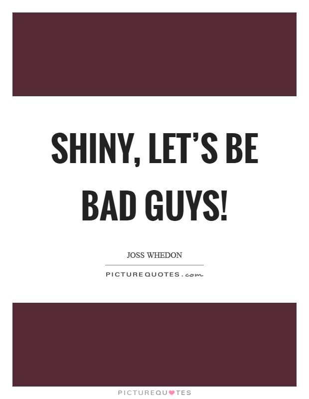 Shiny, let's be bad guys! Picture Quote #1