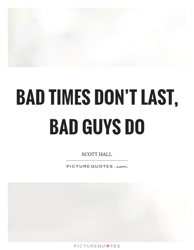 Bad times don't last, bad guys do Picture Quote #1