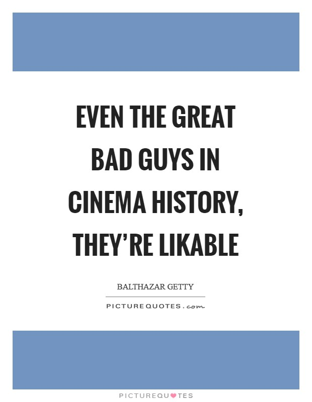 Even the great bad guys in cinema history, they're likable Picture Quote #1