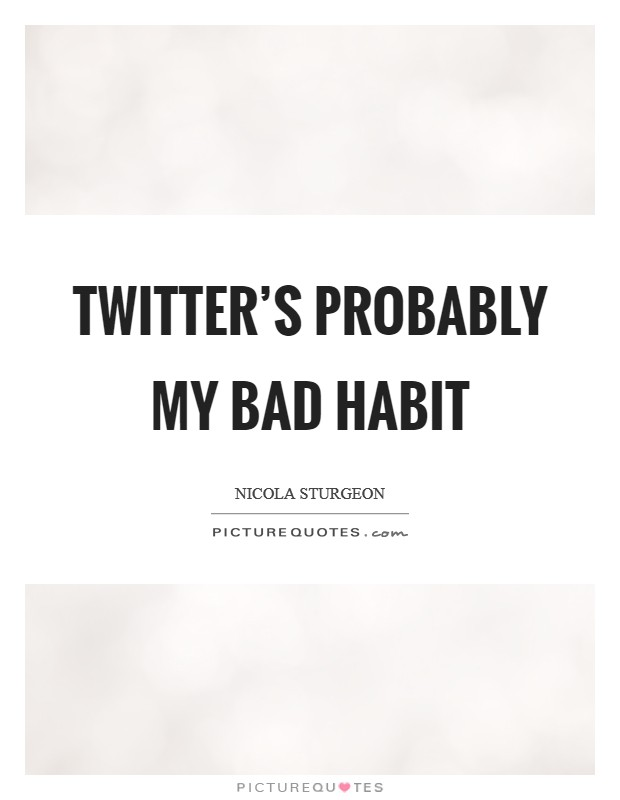 Twitter's probably my bad habit Picture Quote #1