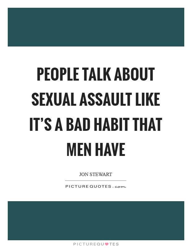 People talk about sexual assault like it's a bad habit that men have Picture Quote #1