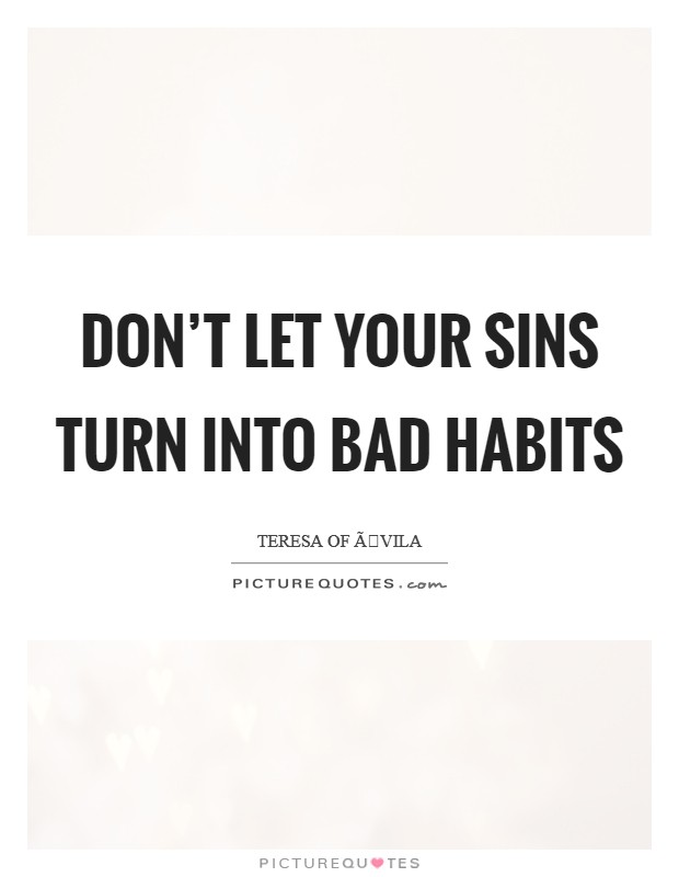 Don't let your sins turn into bad habits Picture Quote #1
