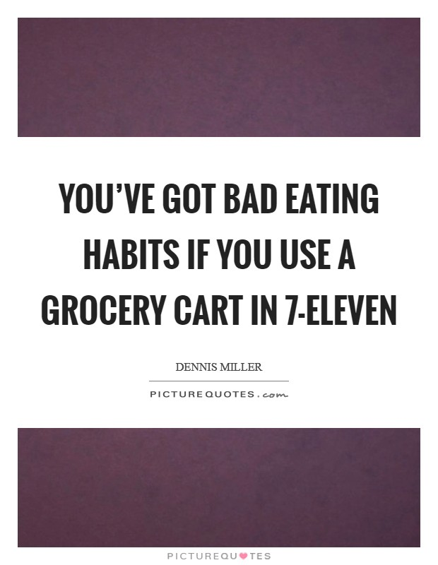 You've got bad eating habits if you use a grocery cart in 7-Eleven Picture Quote #1