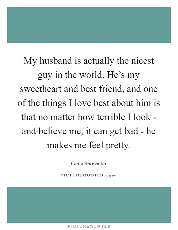 My Husband Is Actually The Nicest Guy In The World He S My Picture Quotes