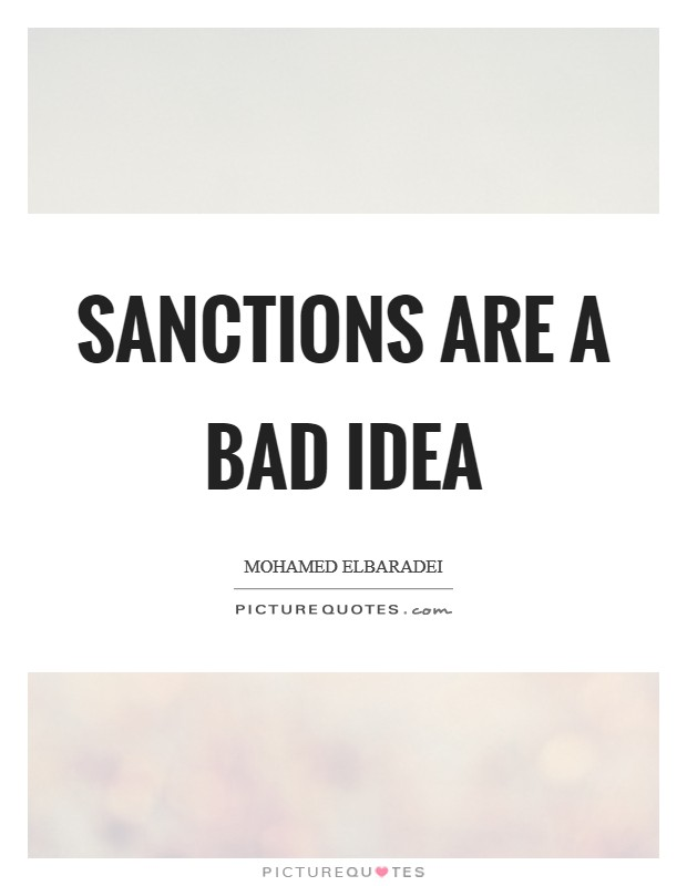 Sanctions are a bad idea Picture Quote #1