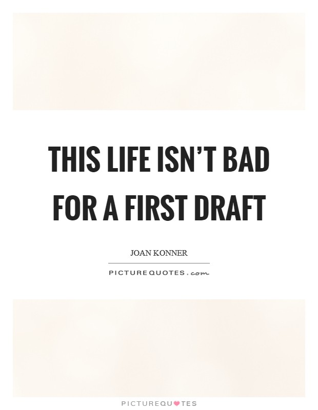 This life isn't bad for a first draft Picture Quote #1
