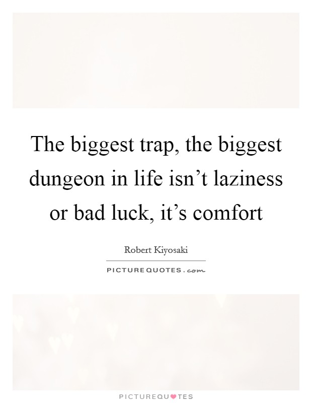 The biggest trap, the biggest dungeon in life isn't laziness or bad luck, it's comfort Picture Quote #1
