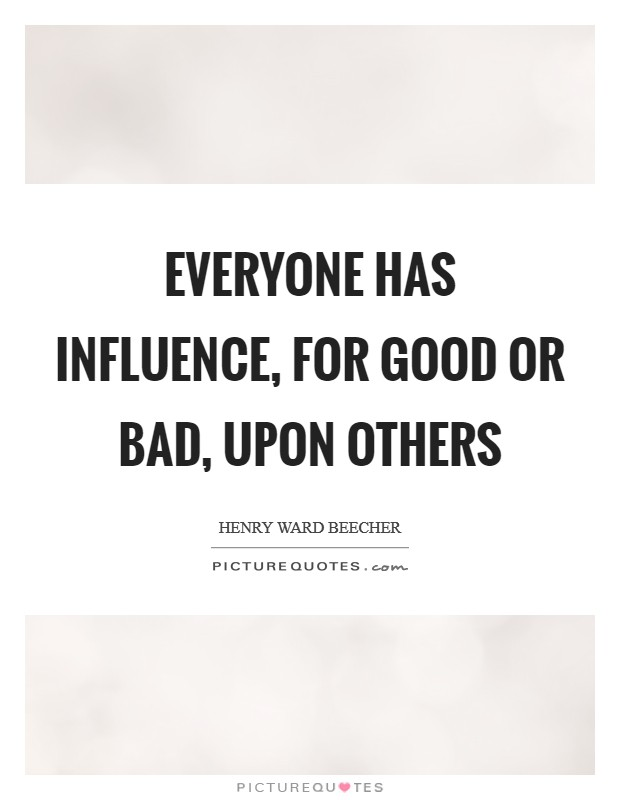 Everyone has influence, for good or bad, upon others Picture Quote #1