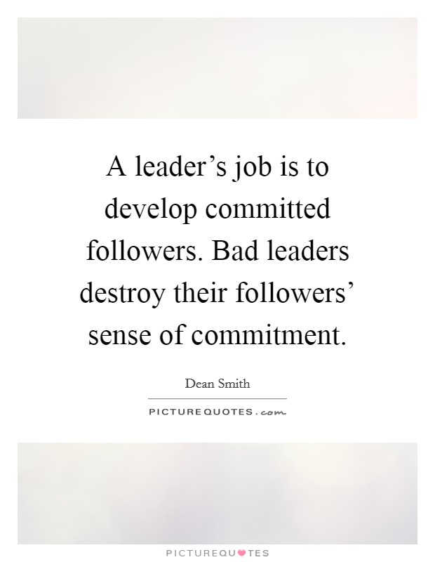 Bad Leadership Quotes Beauteous A Leader's Job Is To Develop Committed Followersbad Leaders