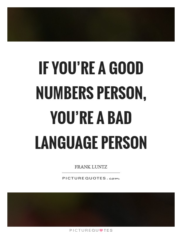 If you're a good numbers person, you're a bad language person Picture Quote #1