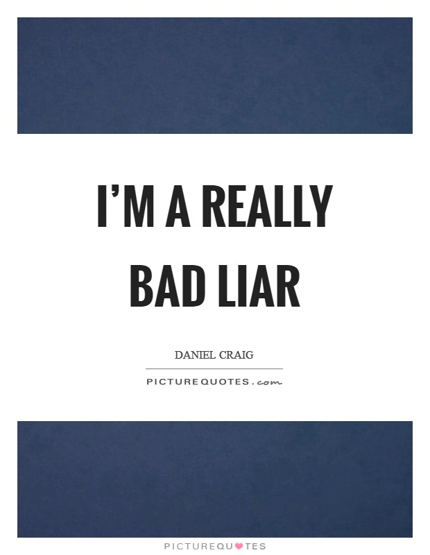 I'm a really bad liar Picture Quote #1