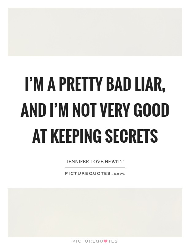 I'm a pretty bad liar, and I'm not very good at keeping secrets Picture Quote #1
