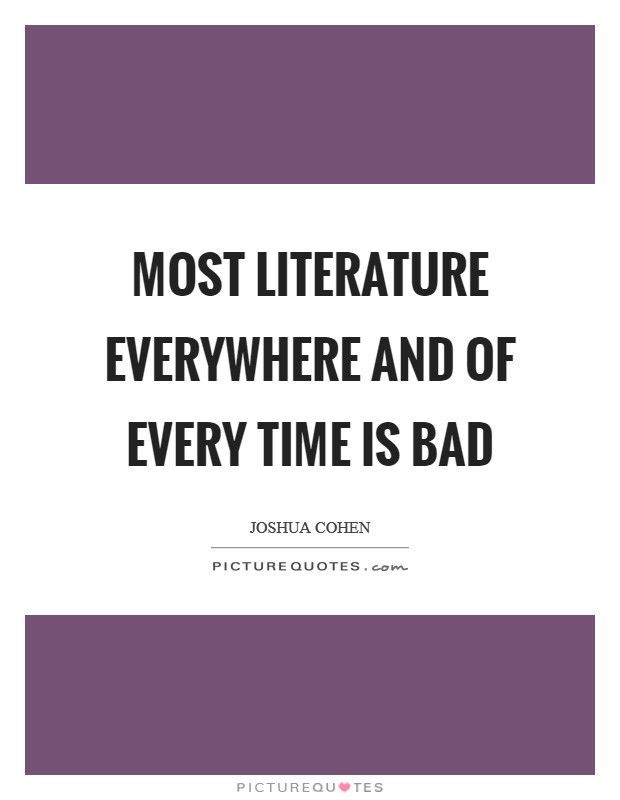 Most literature everywhere and of every time is bad Picture Quote #1