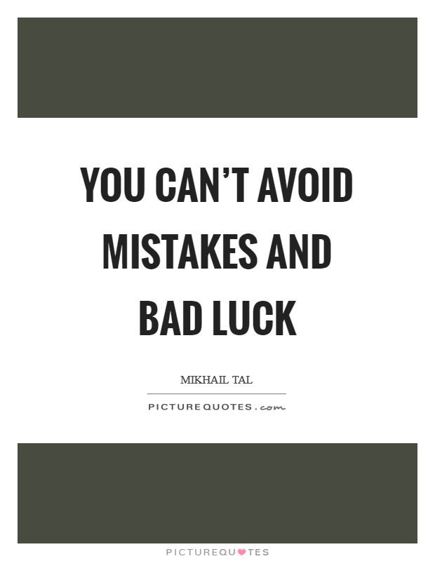 You can't avoid mistakes and bad luck Picture Quote #1