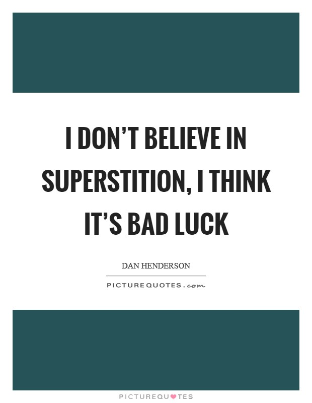 I don't believe in superstition, I think it's bad luck Picture Quote #1