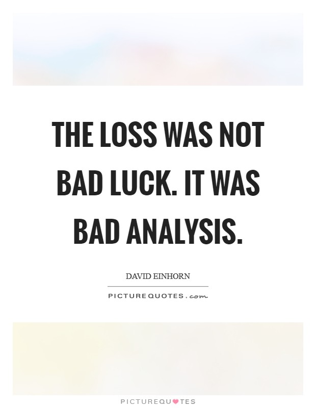 The loss was not bad luck. It was bad analysis Picture Quote #1