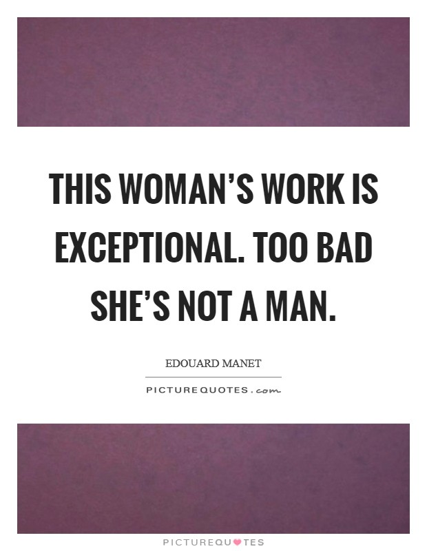 This woman's work is exceptional. Too bad she's not a man Picture Quote #1