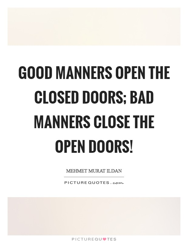 Good manners open the closed doors; bad manners close the open doors! Picture Quote #1