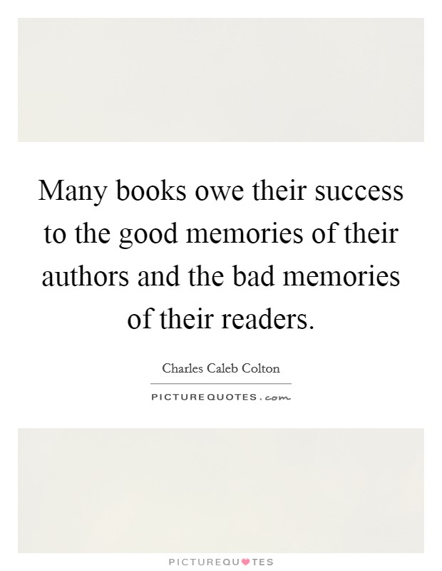 Many books owe their success to the good memories of their