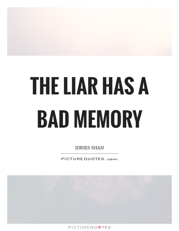 The liar has a bad memory Picture Quote #1