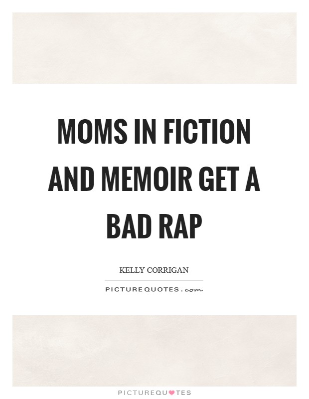 Moms in fiction and memoir get a bad rap Picture Quote #1