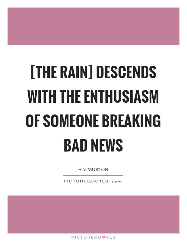 [The rain] descends with the enthusiasm of someone breaking bad news Picture Quote #1