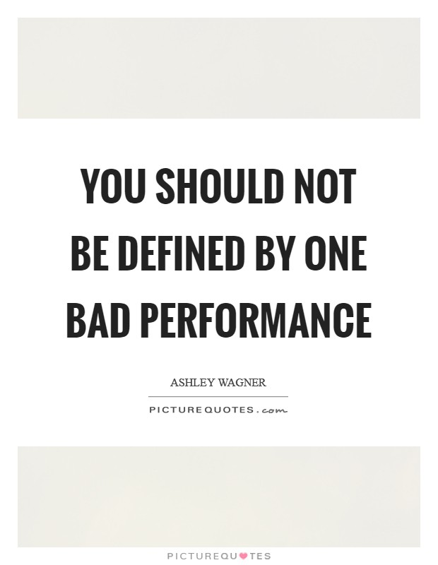 You should not be defined by one bad performance Picture Quote #1