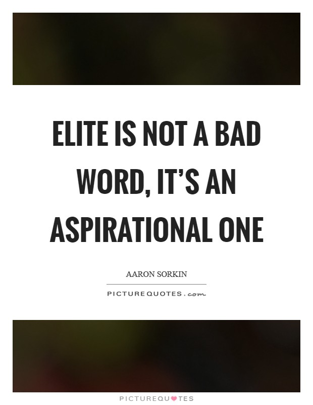 Elite is not a bad word, it's an aspirational one Picture Quote #1
