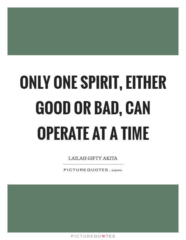 Only one spirit, either good or bad, can operate at a time Picture Quote #1