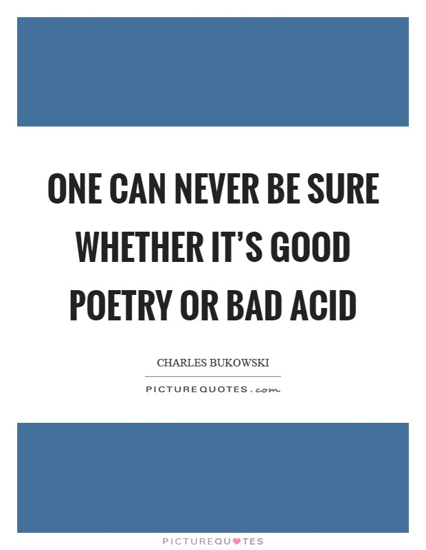 One can never be sure whether it's good poetry or bad acid Picture Quote #1