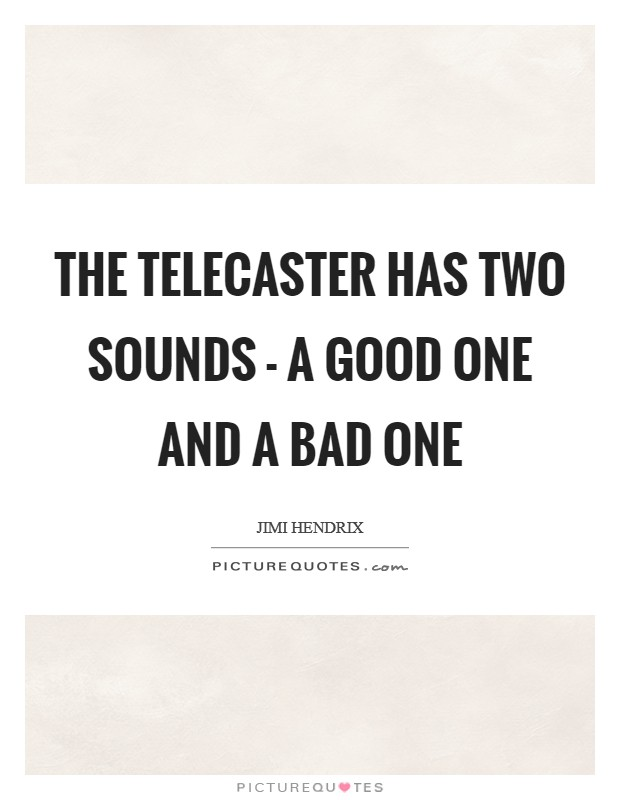 The Telecaster has two sounds - a good one and a bad one Picture Quote #1
