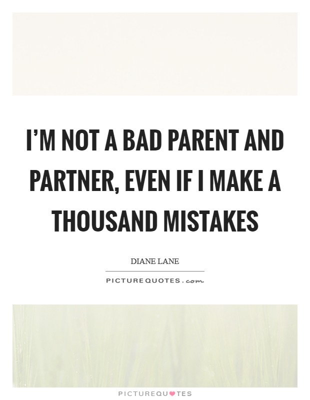 I'm not a bad parent and partner, even if I make a thousand mistakes Picture Quote #1