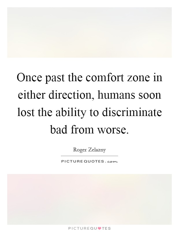 Once past the comfort zone in either direction, humans soon lost the ability to discriminate bad from worse Picture Quote #1