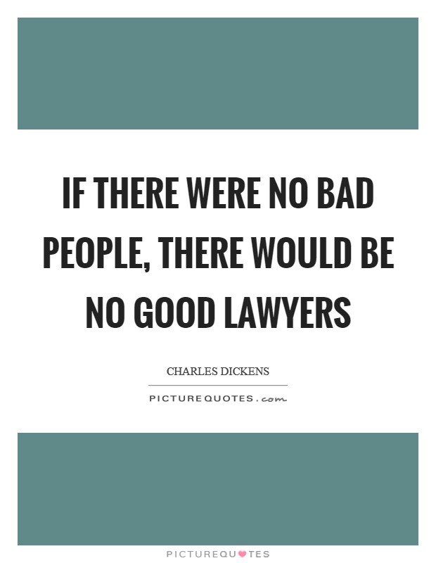 If there were no bad people, there would be no good lawyers Picture Quote #1