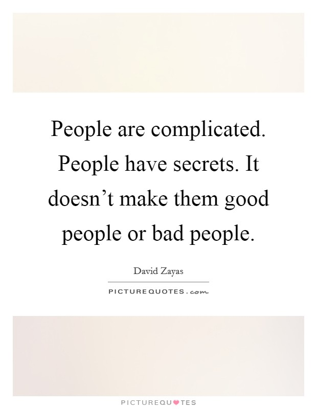 People are complicated. People have secrets. It doesn't make them good people or bad people Picture Quote #1