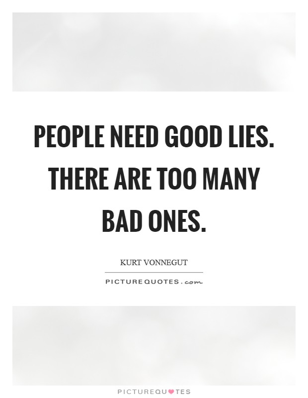 People need good lies. There are too many bad ones Picture Quote #1