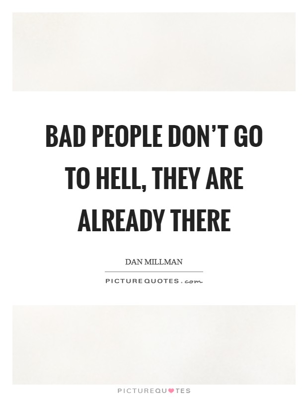 Bad people don't go to hell, they are already there Picture Quote #1